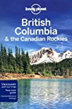 Lonely Planet British Columbia & the Canadian Rockies 5th Ed.: 5th Edition