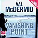 The Vanishing Point (       UNABRIDGED) by Val McDermid Narrated by Antonia Beamish