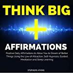 Think Big Affirmations: Positive Daily Affirmations to Allow You to Dream of Better Things Using the Law of Attraction, Self-Hypnosis, Guided Meditation and Sleep Learning | Stephens Hyang