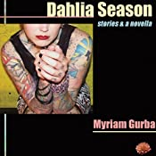 Dahlia Season: Stories and a Novella | [Myriam Gurba]