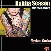 Dahlia Season: Stories and a Novella | [Myriam Gurba]