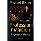 Profession magicien : la passion Disneypar Michael D. Eisner