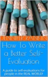 How To Write a Better Self-Evaluation: A guide to self-evaluations for people in the REAL WORLD!