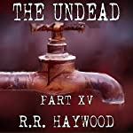 The Undead, Part 15 | R. R. Haywood