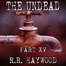 The Undead, Part 15 Audiobook by R. R. Haywood Narrated by Joe Jameson