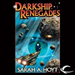 Darkship Renegades: Darkship, Book 2 (       UNABRIDGED) by Sarah A. Hoyt Narrated by Kymberly Dakin