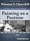 Painting as a Pastime (Winston Churchill's Essays and Other Works Collection Book 1) (English Edition)