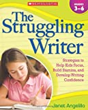 The Struggling Writer: Strategies to Help Kids Focus, Build Stamina, and Develop Writing Confidence (0545058961) by Angelillo, Janet