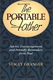 The Portable Father: Advice, Encouragement, and Friendly Reminders from Dad
