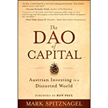 The Dao of Capital: Austrian Investing in a Distorted World (       UNABRIDGED) by Mark Spitznagel, Ron Paul Narrated by Jeremy Arthur