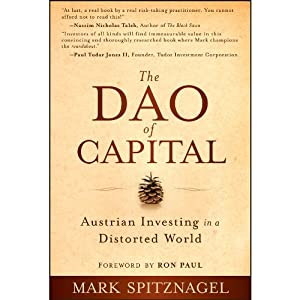 The Dao of Capital: Austrian Investing in a Distorted World | [Mark Spitznagel, Ron Paul]