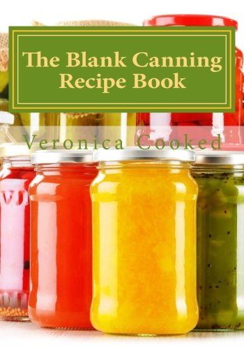 The Blank Canning Recipe Book by Veronica Cooked