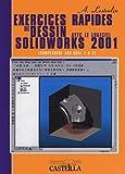 Exercices rapides de dessin avec le logiciel Solidworks 2001...