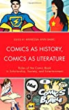img - for Comics as History, Comics as Literature: Roles of the Comic Book in Scholarship, Society, and Entertainment book / textbook / text book