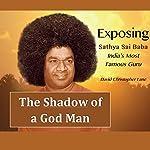 The Shadow of a God-Man: Exposing Sathya Sai Baba, India's Most Famous Guru   David Lane
