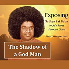 The Shadow of a God-Man: Exposing Sathya Sai Baba, India's Most Famous Guru Audiobook by David Lane Narrated by John Longen