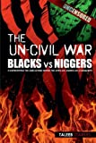 img - for The Un-Civil War: BLACKS vs NIGGERS: Confronting the Subculture Within the African-American Community book / textbook / text book