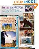 Inner Excavation: Exploring Your Self Through Photography, Poetry and Mixed Media