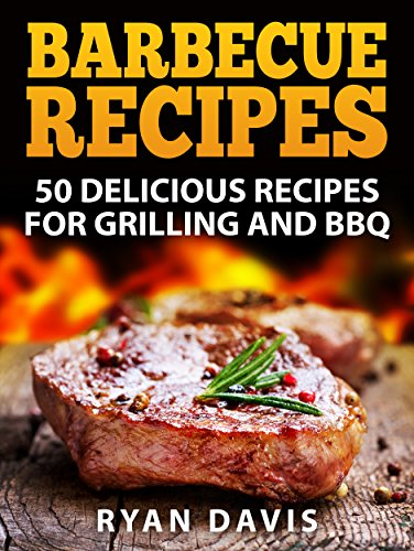 Barbecue Recipes: 50 Delicious Recipes for Grilling and BBQ by Ryan Davis