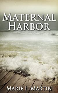 (FREE on 9/30) Maternal Harbor by Marie F Martin - http://eBooksHabit.com
