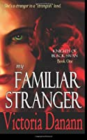 My Familiar Stranger (The Order of the Black Swan, Book 1) (Knight of Black Swan Fantasy Serial for Adults, Book 1)