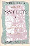 Wrestling With the Prophets: Essays on Creation Spirituality and Everyday Life (0060629193) by Fox, Matthew