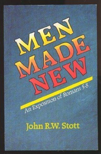 Men Made New: An Exposition of Romans 5-8, by John R. W. Stott