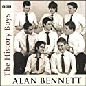 The History Boys (Dramatised)  by Alan Bennett Narrated by Richard Griffiths, Clive Merrison, Frances de la Tour