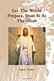 img - for Let The World Prepare, Jesus Is At The Door book / textbook / text book