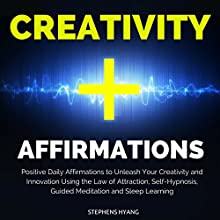Creativity Affirmations: Positive Daily Affirmations to Unleash Your Creativity and Innovation Using the Law of Attraction, Self-Hypnosis, Guided Meditation and Sleep Learning  by Stephens Hyang Narrated by Dan McGowan