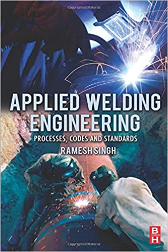 Applied Welding Engineering: Processes, Codes and Standards 1st  Edition price comparison at Flipkart, Amazon, Crossword, Uread, Bookadda, Landmark, Homeshop18
