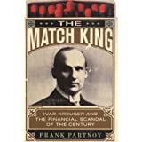 The Match King: Ivar Kreuger and the Financial Scandal of the Centuryby Frank Partnoy