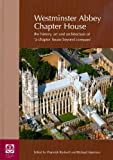 Richard Mortimer Westminster Abbey Chapter House: The History, Art and Architecture of a Chapter House Beyond Compare