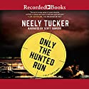 Only the Hunted Run Audiobook by Neely Tucker Narrated by Scott Sowers