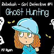 Rebekah - Girl Detective #4: Ghost Hunting | PJ Ryan