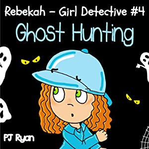 Rebekah - Girl Detective #4: Ghost Hunting Audiobook