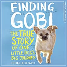 Finding Gobi (Younger Readers Edition): The true story of one little dog's big journey Audiobook by Dion Leonard Narrated by Joshua Manning