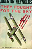 They Fought for the Sky: The Dramatic Story of the First War in the Air (0030298008) by Reynolds, Quentin James
