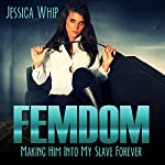Femdom: Making Him into My Slave Forever | Jessica Whip