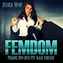 Femdom: Making Him into My Slave Forever | Livre audio Auteur(s) : Jessica Whip Narrateur(s) : Ruby Rivers