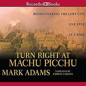 Turn Right at Machu Picchu Audiobook
