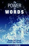 The Power Of Words: Words You Speak Create Your Reality (Power Thoughts)
