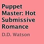 Puppet Master: Hot Submissive Romance | D.D. Watson