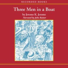 Three Men in a Boat (       UNABRIDGED) by Jerome K. Jerome Narrated by John Rainer