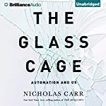 The Glass Cage: Automation and Us (       UNABRIDGED) by Nicholas Carr Narrated by Jeff Cummings