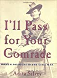 img - for I'll Pass For Your Comrade: Women Soldiers in the Civil War book / textbook / text book