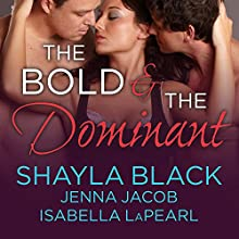 The Bold and the Dominant: Doms of Her Life, Book 3 (       UNABRIDGED) by Shayla Black, Jenna Jacob, Isabella LaPearl Narrated by Christian Fox
