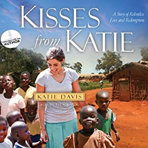 Kisses from Katie: A Story of Relentless Love and Redemption | [Katie Davis, Beth Clark]