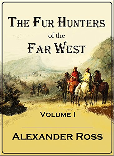 The Fur Hunters of the Far West: A Narrative of Adventures in the Oregon and Rocky Mountains, Volume I PDF