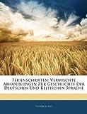 Ferienschriften: Vermischte Abhandlungen Zur Geschlichte Der Deutschen Und Keltischen Sprache, Erstes Heft
